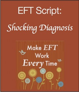Shocking diagnosis1 259x300 Make EFT Work Every Time Kit